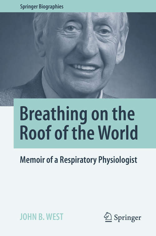 Breathing on the Roof of the World: Memoir of a Respiratory Physiologist (Springer Biographies)