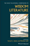 Wiley Blackwell Companion to Wisdom Literature (Wiley Blackwell Companions to Religion)