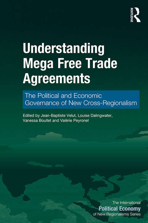 Understanding Mega Free Trade Agreements: The Political and Economic Governance of New Cross-Regionalism (The International Political Economy of New Regionalisms Series)