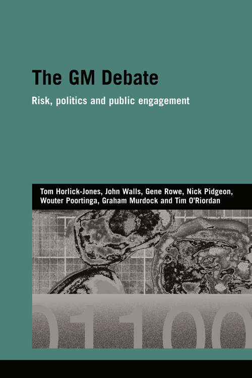 The GM Debate: Risk, Politics and Public Engagement (Genetics and Society)