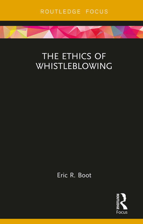 The Ethics of Whistleblowing (Routledge Focus on Philosophy)