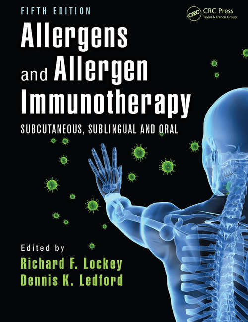 Allergens and Allergen Immunotherapy: Subcutaneous, Sublingual, and Oral, Fifth Edition (Clinical Allergy And Immunology Ser. #Vol. 21)