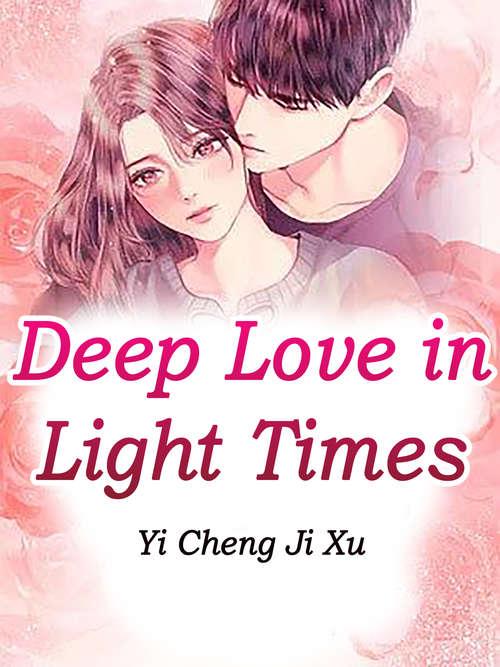 Deep Love in Light Times: Volume 2 (Volume 2 #2)