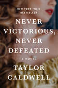 Never Victorious, Never Defeated: A Novel