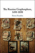 The Russian Graphosphere, 1450-1850 by Simon Franklin