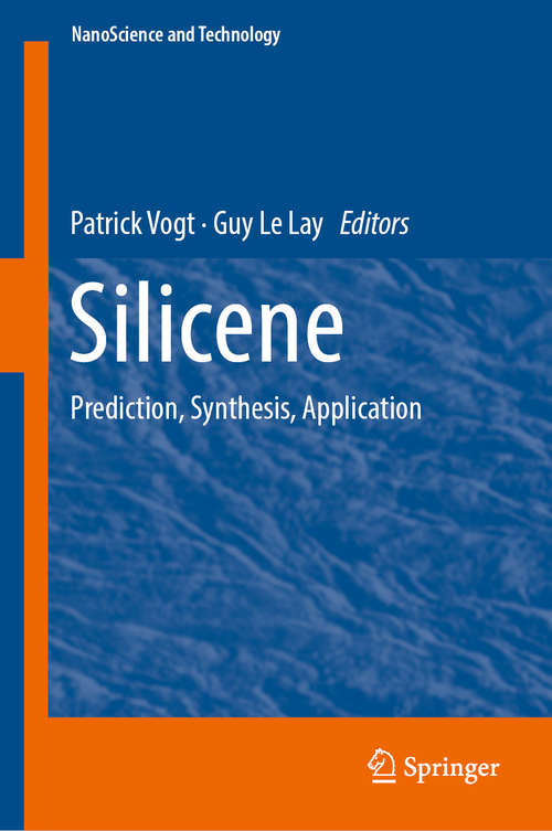 Silicene: Prediction, Synthesis, Application (NanoScience and Technology #930)