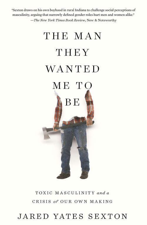 The Man They Wanted Me to Be: Toxic Masculinity and a Crisis of Our Own Making