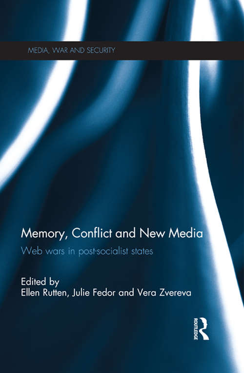 Memory, Conflict and New Media: Web Wars in Post-Socialist States (Media, War and Security)