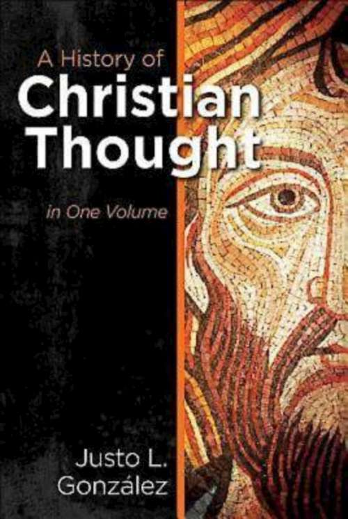 A History of Christian Thought: In One Volume (History Of Christian Thought Ser. #Vol. 1)