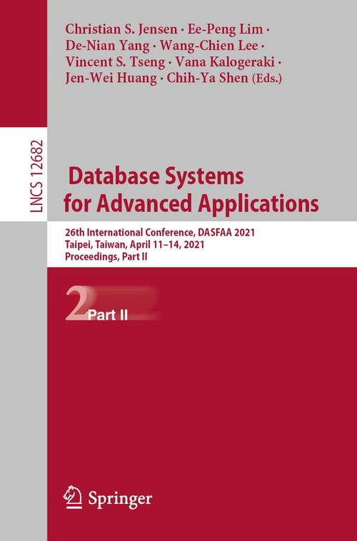 Database Systems for Advanced Applications: 26th International Conference, DASFAA 2021, Taipei, Taiwan, April 11–14, 2021, Proceedings, Part II (Lecture Notes in Computer Science #12682)