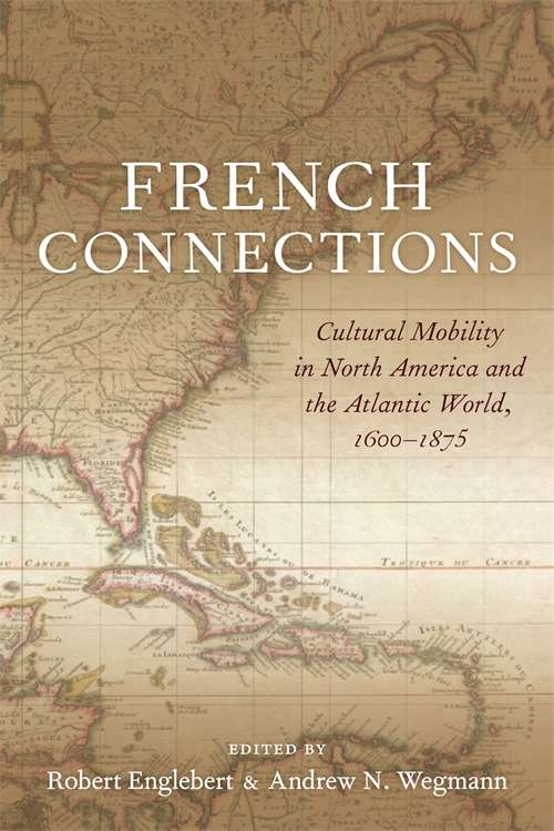 French Connections: Cultural Mobility in North America and the Atlantic World, 1600–1875