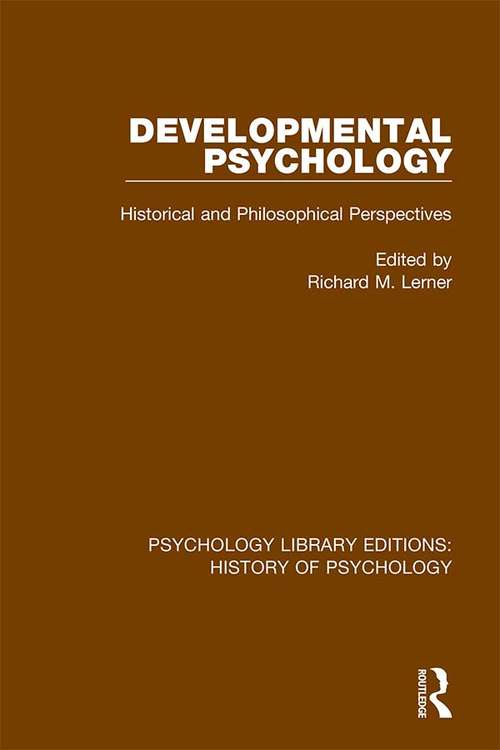 Developmental Psychology: Historical and Philosophical Perspectives (Psychology Library Editions: History of Psychology)