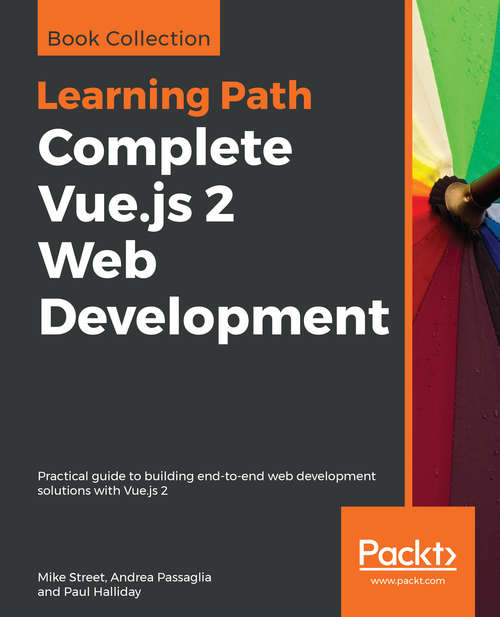 Learning Path - Complete Vue.js 2 Web Development: Practical Guide To Building End-to-end Web Development Solutions With Vue. Js 2