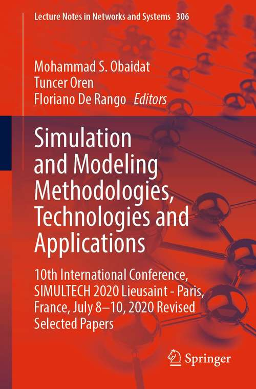 Simulation and Modeling Methodologies, Technologies and Applications: 10th International Conference, SIMULTECH 2020 Lieusaint - Paris, France, July 8-10, 2020  Revised Selected Papers (Lecture Notes in Networks and Systems #306)