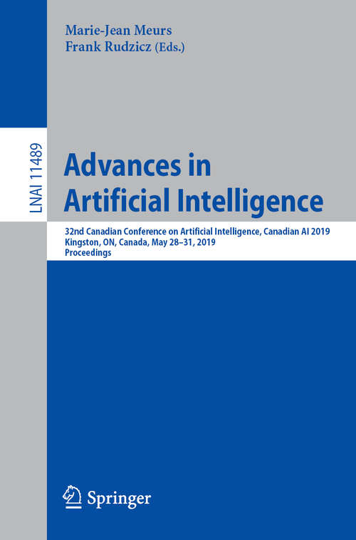 Advances in Artificial Intelligence: 32nd Canadian Conference on Artificial Intelligence, Canadian AI 2019, Kingston, ON, Canada, May 28–31, 2019, Proceedings (Lecture Notes in Computer Science #11489)