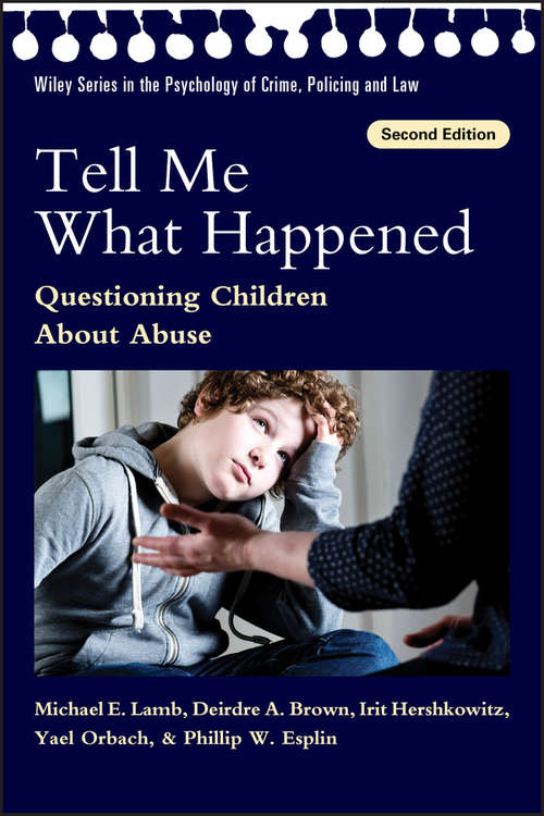 Tell Me What Happened: Questioning Children About Abuse (Wiley Series in Psychology of Crime, Policing and Law #58)