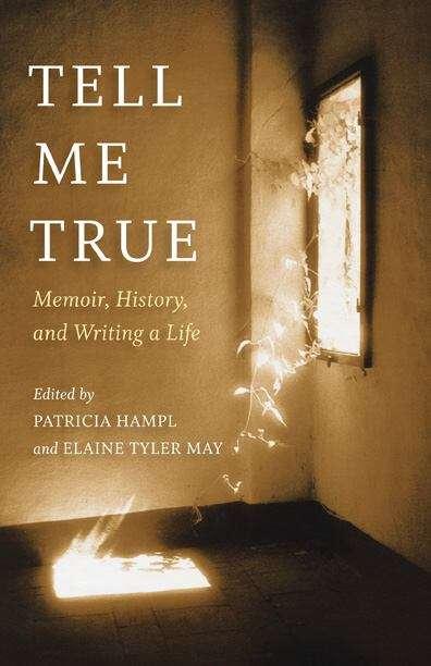 Tell Me True: Memoir, History, and Writing a Life