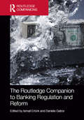 The Routledge Companion to Banking Regulation and Reform (Routledge Companions in Business, Management and Accounting)