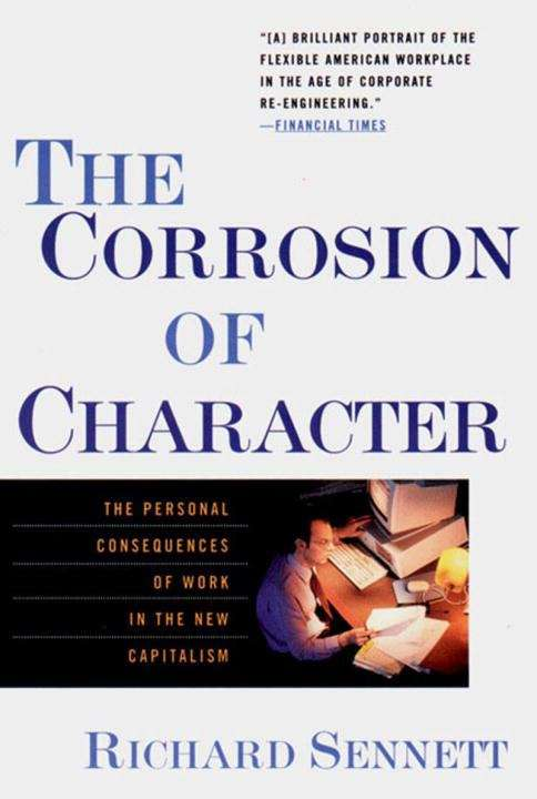 The Corrosion of Character: The Personal Consequences of Work in the New Capitalism