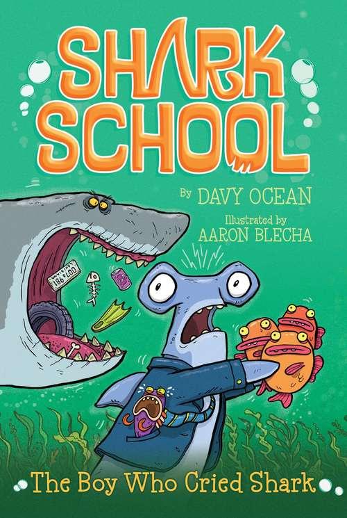 The Boy Who Cried Shark (Shark School  #4)