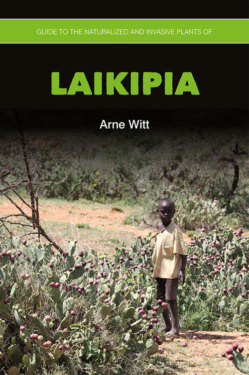 Guide to the Naturalized and Invasive Plants of Laikipia