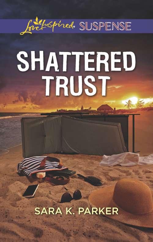 Shattered Trust: Dangerous Sanctuary Murder Mix-up Shattered Trust (Mills And Boon Love Inspired Suspense Ser.)