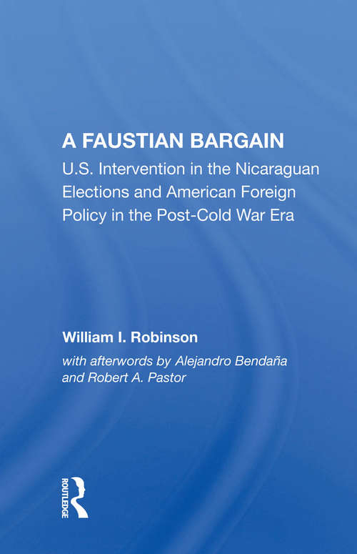 A Faustian Bargain: U.s. Intervention In The Nicaraguan Elections And American Foreign Policy In The Post-cold War Era