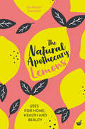 The Natural Apothecary: Tips for Home, Health and Beauty