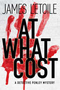 At What Cost (A Detective Penley Mystery #1)