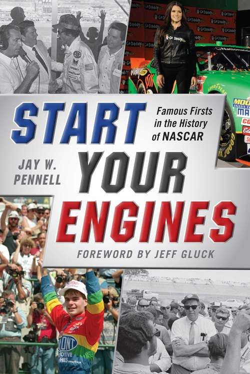 Start Your Engines: Famous Firsts in the History of NASCAR