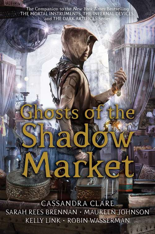 Collection sample book cover Ghosts of the Shadow Market by Maureen Johnson, Robin Wasserman, Kelly Link, Cassandra Clare and Sarah Rees Brennan