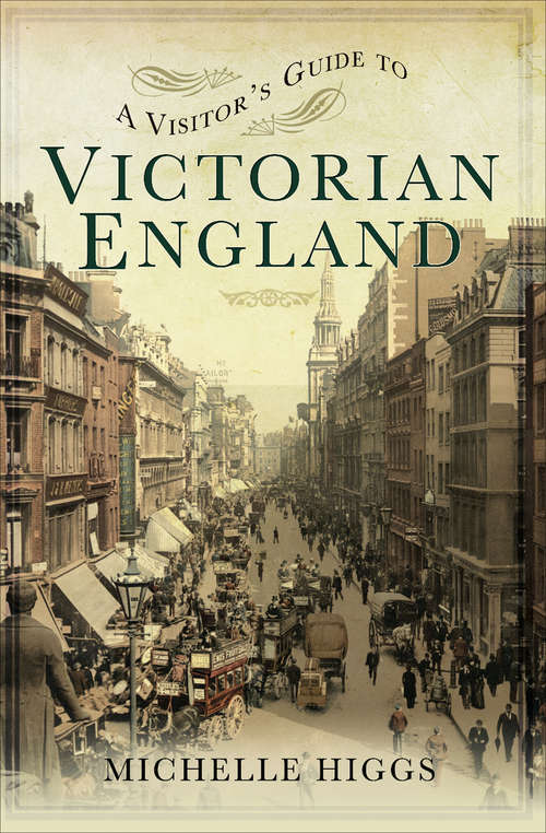 A Visitor's Guide to Victorian England: Victorian England (A Visitor's Guide #1)