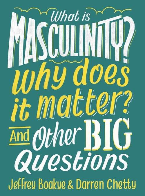 What is Masculinity? Why Does it Matter? And Other Big Questions (And Other Big Questions)
