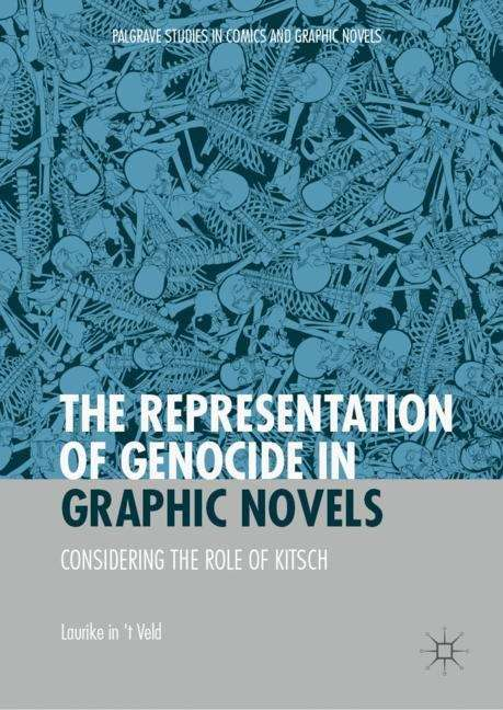 The Representation of Genocide in Graphic Novels: Considering The Role Of Kitsch (Palgrave Studies In Comics And Graphic Novels Ser.)
