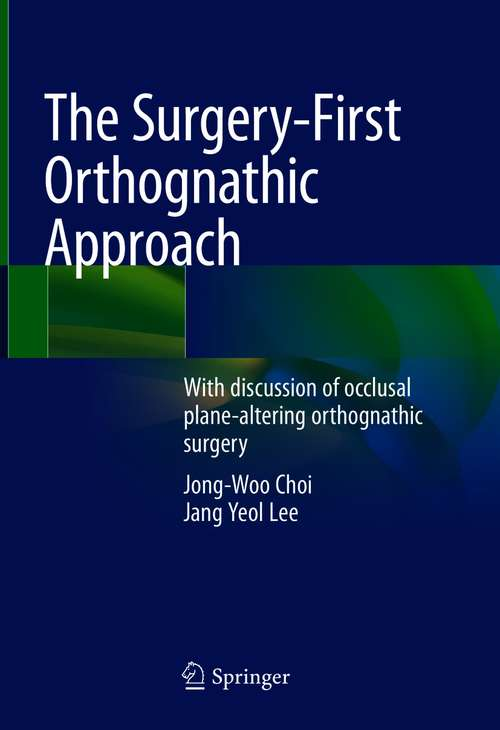 The Surgery-First Orthognathic Approach: With discussion of occlusal plane-altering orthognathic surgery