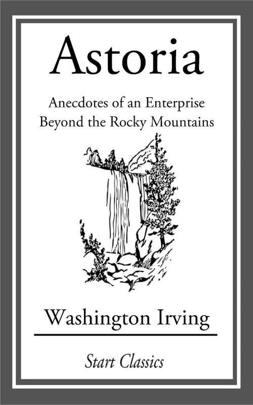 Astoria: Anecdotes of an Enterprise Beyond the Rocky Mountains