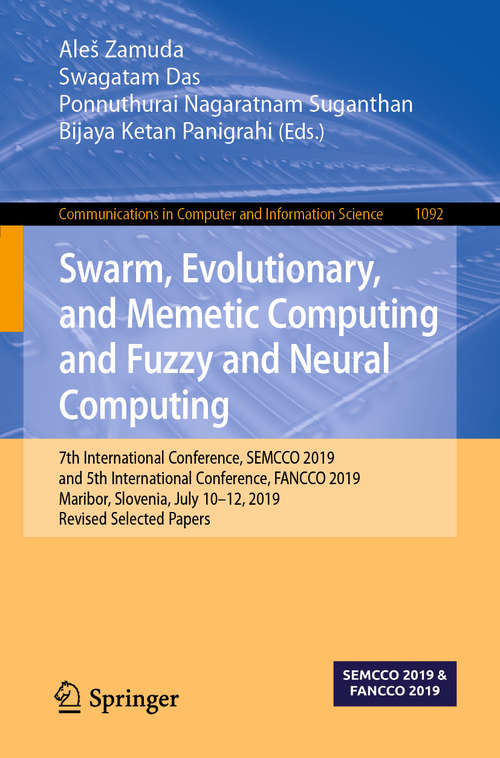 Swarm, Evolutionary, and Memetic Computing and Fuzzy and Neural Computing: 7th International Conference, SEMCCO 2019, and 5th International Conference, FANCCO 2019, Maribor, Slovenia, July 10–12, 2019, Revised Selected Papers (Communications in Computer and Information Science #1092)