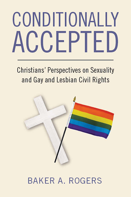 Conditionally Accepted: Christians' Perspectives on Sexuality and Gay and Lesbian Civil Rights