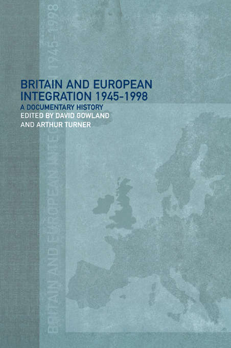 Britain and European Integration, 1945 - 1998: A Documentary History