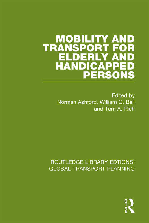 Mobility and Transport for Elderly and Handicapped Persons (Routledge Library Edtions: Global Transport Planning #4)