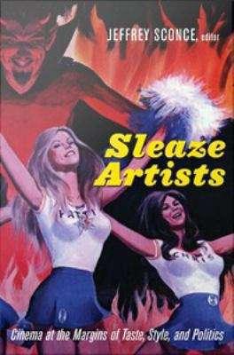 Sleaze Artists: Cinema at the Margins of Taste, Style, and Politics