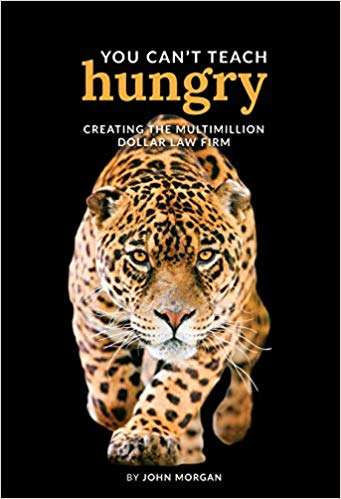 You Can't Teach Hungry: Creating The Mutlimillion-dollar Law Firm