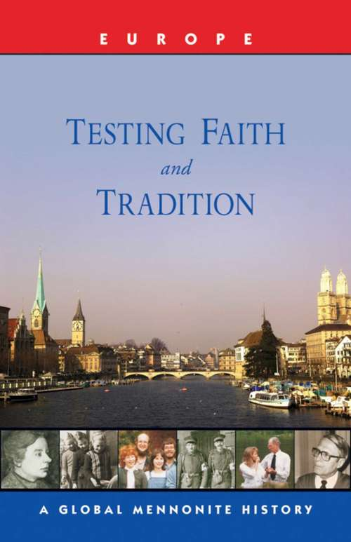 Testing Faith and Tradition: A Global Mennonite History (Global Mennonite History: Asia Ser.)