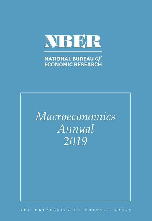 NBER Macroeconomics Annual 2019: Volume 34 (National Bureau of Economic Research Macroeconomics Annual #34)