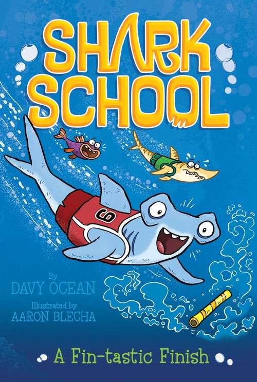 A Fin-tastic Finish (Shark School  #5)