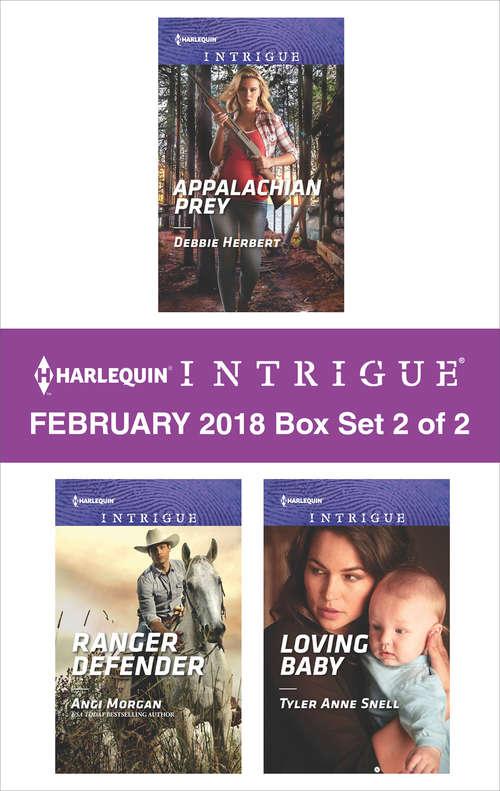 Harlequin Intrigue February 2018 - Box Set 2 of 2: Appalachian Prey\Ranger Defender\Loving Baby