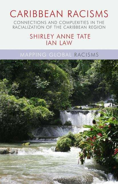 Caribbean Racisms: Connections and Complexities in the Racialization of the Caribbean Region (Mapping Global Racisms)