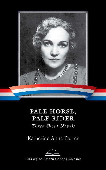 Pale Horse, Pale Rider: Three Short Novels