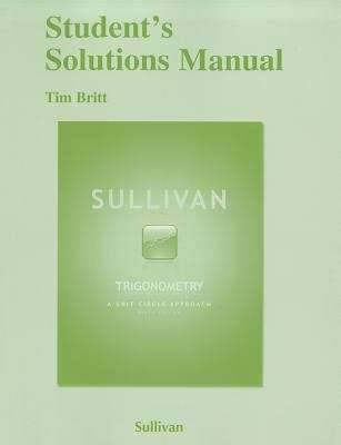 Student Solutions Manual Trigonometry: A Unit Circle Approach 9th Edition
