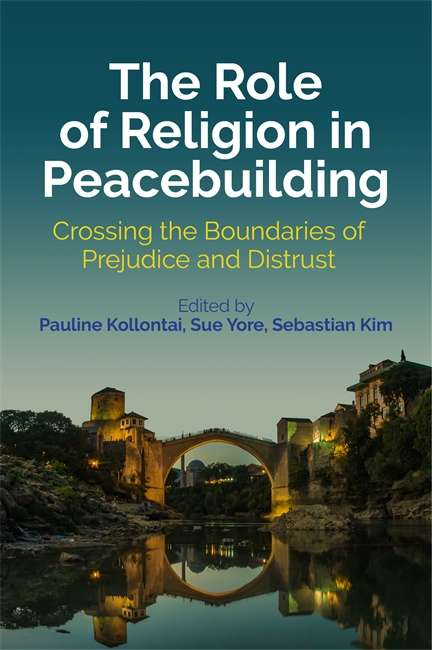 The Role of Religion in Peacebuilding: Crossing the Boundaries of Prejudice and Distrust